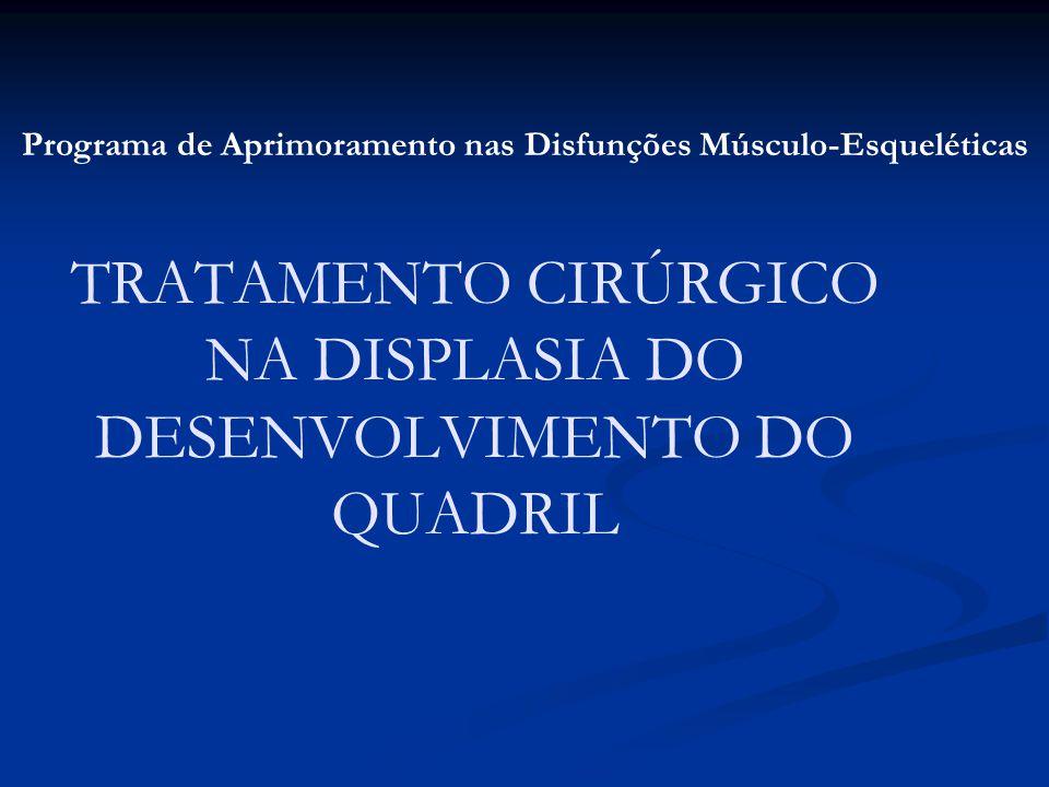 TRATAMENTO CIRÚRGICO NA DISPLASIA DO DESENVOLVIMENTO DO QUADRIL