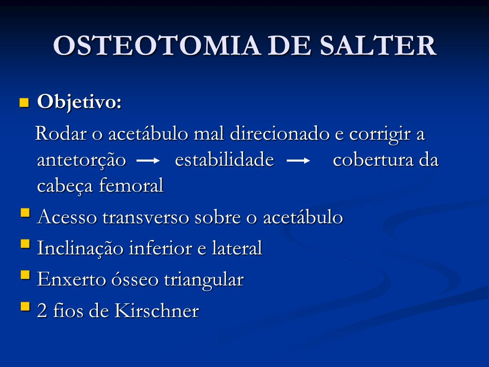 OSTEOTOMIA DE SALTER Objetivo: