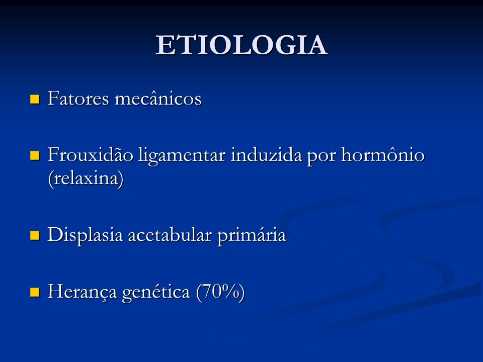 ETIOLOGIA Fatores mecânicos