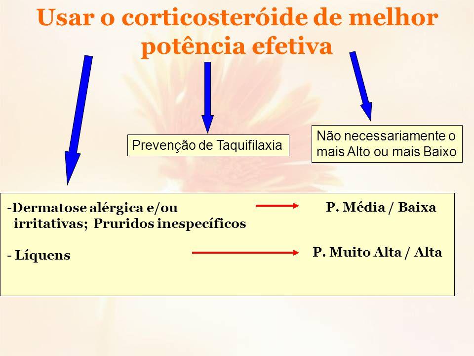 Usar o corticosteróide de melhor potência efetiva