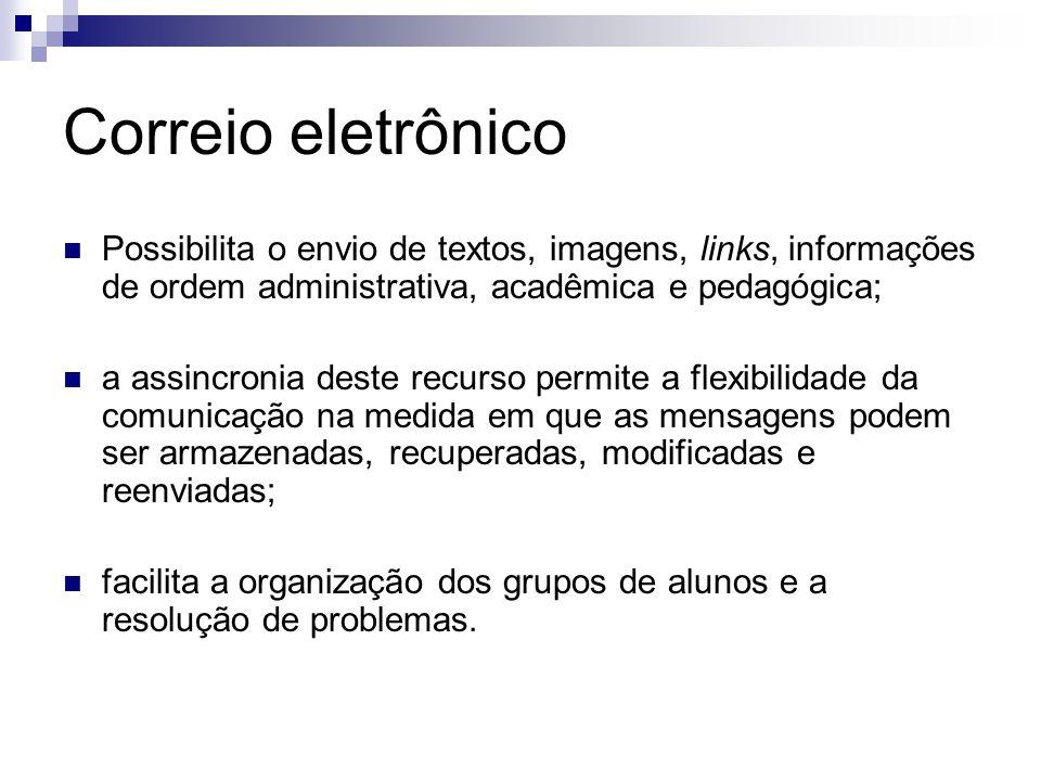 Correio eletrônico Possibilita o envio de textos, imagens, links, informações de ordem administrativa, acadêmica e pedagógica;