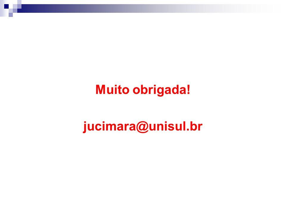 Muito obrigada! jucimara@unisul.br