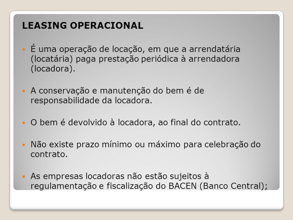 LEASING OPERACIONAL É uma operação de locação, em que a arrendatária (locatária) paga prestação periódica à arrendadora (locadora).