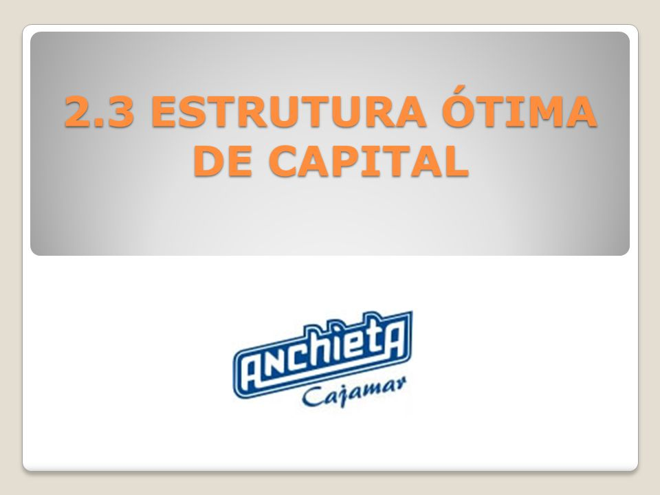 2.3 ESTRUTURA ÓTIMA DE CAPITAL