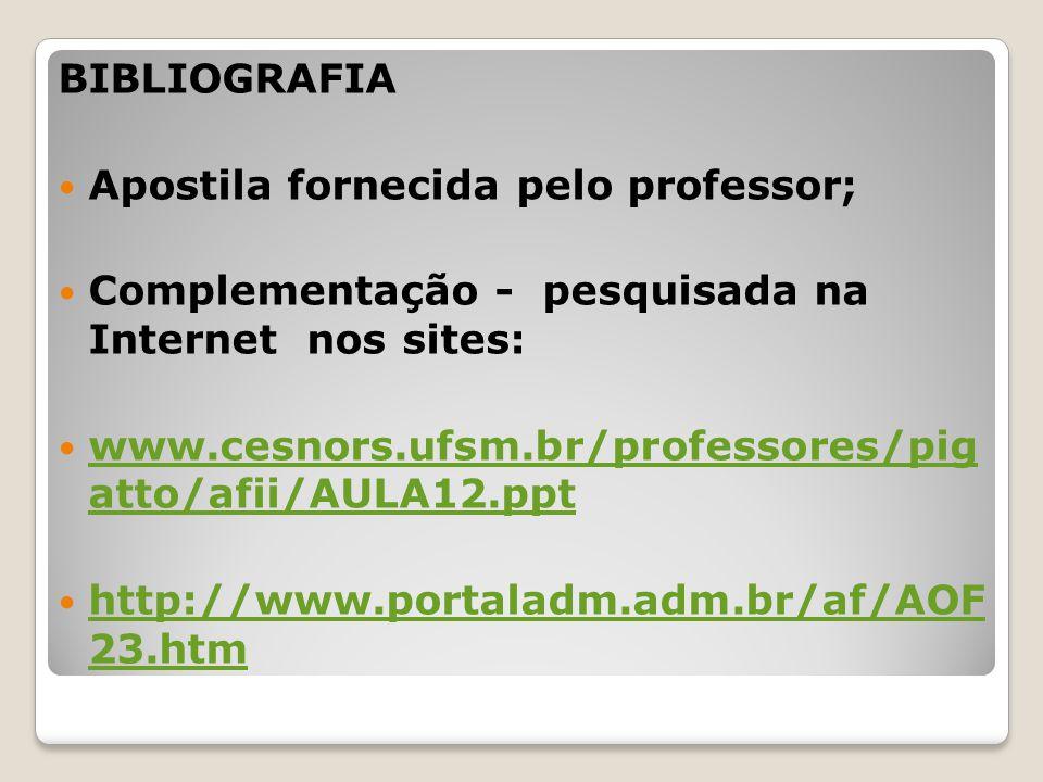 BIBLIOGRAFIA Apostila fornecida pelo professor; Complementação - pesquisada na Internet nos sites: