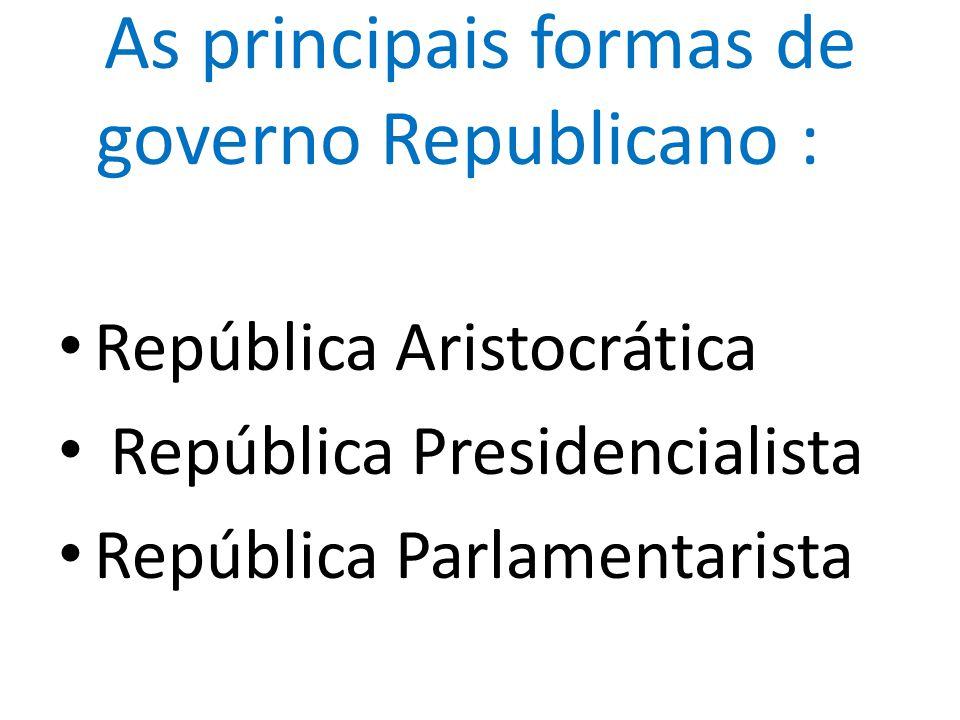 As principais formas de governo Republicano :