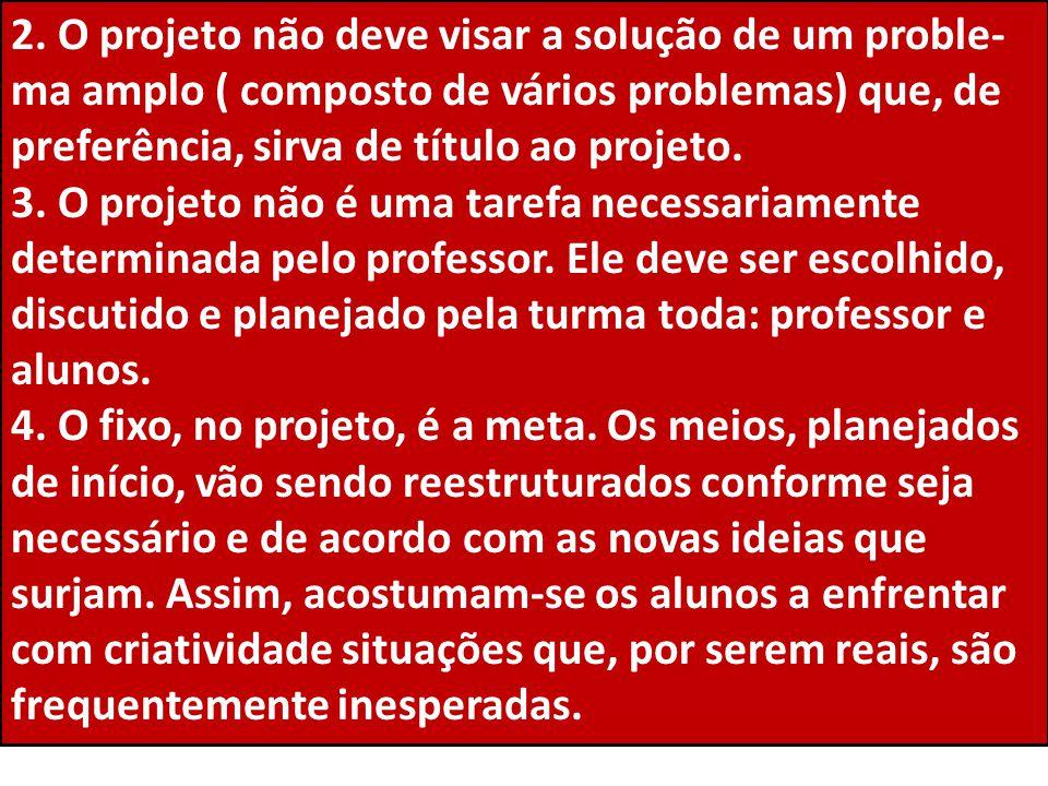 2. O projeto não deve visar a solução de um proble-ma amplo ( composto de vários problemas) que, de preferência, sirva de título ao projeto.