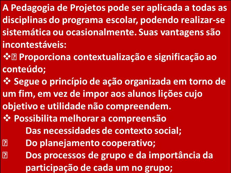 A Pedagogia de Projetos pode ser aplicada a todas as disciplinas do programa escolar, podendo realizar-se sistemática ou ocasionalmente. Suas vantagens são