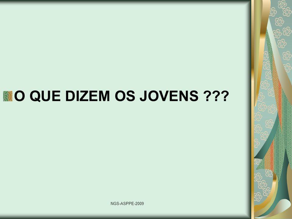 O QUE DIZEM OS JOVENS NGS-ASPPE-2009