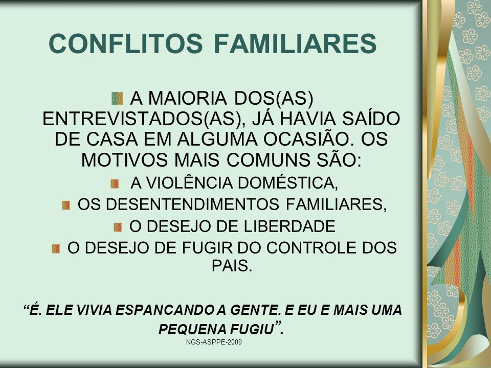 CONFLITOS FAMILIARESA MAIORIA DOS(AS) ENTREVISTADOS(AS), JÁ HAVIA SAÍDO DE CASA EM ALGUMA OCASIÃO. OS MOTIVOS MAIS COMUNS SÃO: