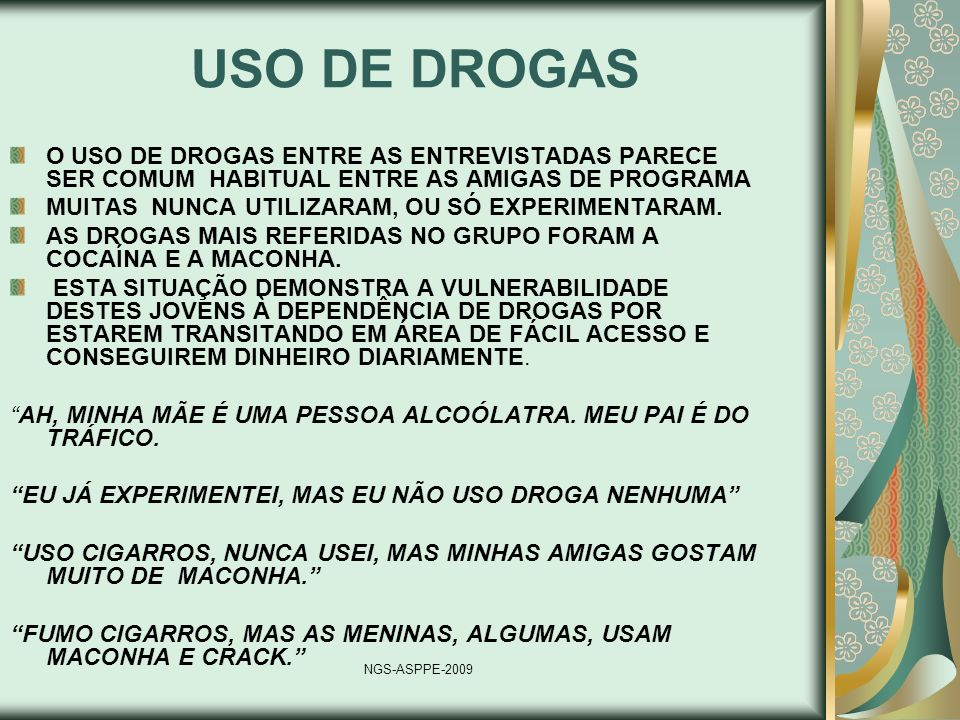 USO DE DROGAS O USO DE DROGAS ENTRE AS ENTREVISTADAS PARECE SER COMUM HABITUAL ENTRE AS AMIGAS DE PROGRAMA.