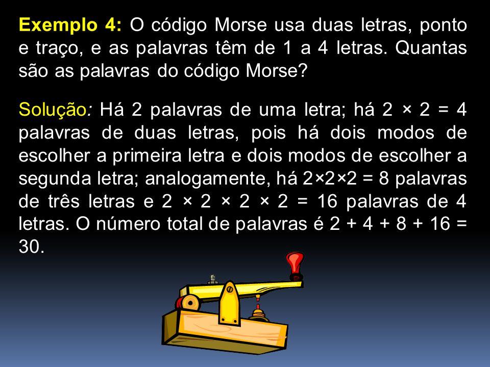 Exemplo 4: O código Morse usa duas letras, ponto e traço, e as palavras têm de 1 a 4 letras. Quantas são as palavras do código Morse