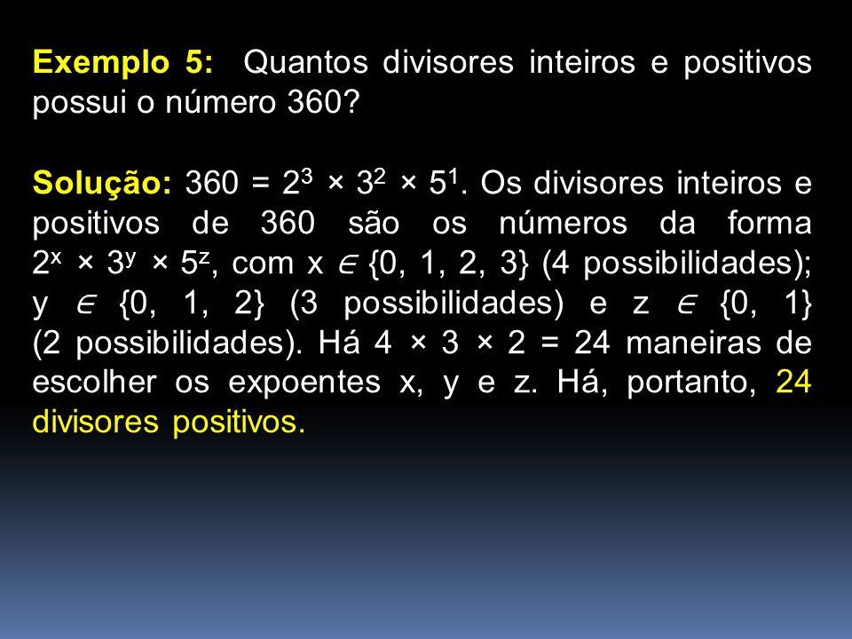 Exemplo 5: Quantos divisores inteiros e positivos possui o número 360