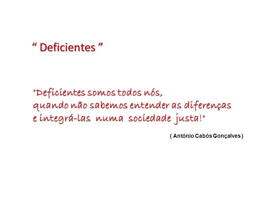 Deficientes Deficientes somos todos nós,