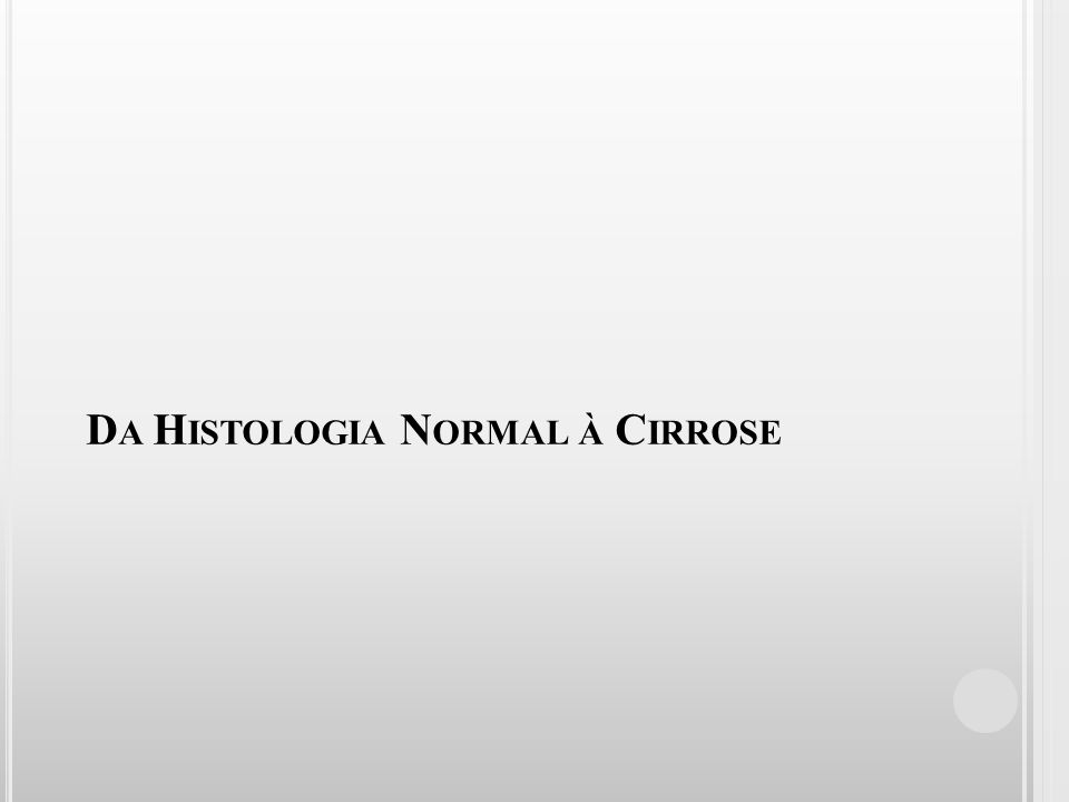 Da Histologia Normal à Cirrose