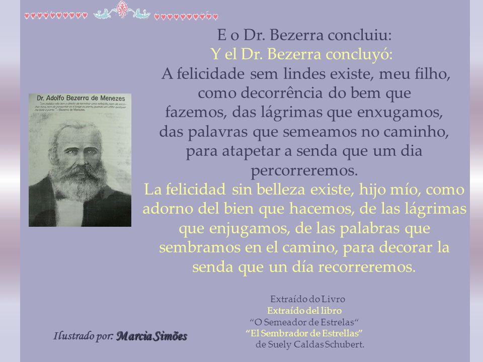 E o Dr. Bezerra concluiu: Y el Dr. Bezerra concluyó: