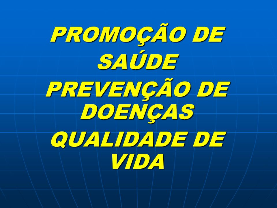 PROMOÇÃO DE SAÚDE PREVENÇÃO DE DOENÇAS QUALIDADE DE VIDA