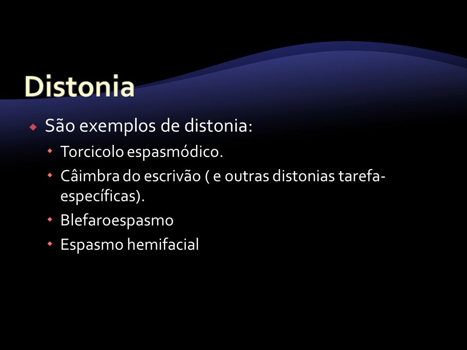 Distonia São exemplos de distonia: Torcicolo espasmódico.