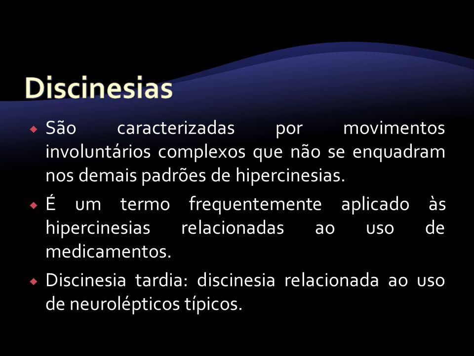 Discinesias São caracterizadas por movimentos involuntários complexos que não se enquadram nos demais padrões de hipercinesias.