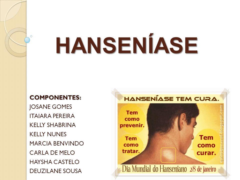 HANSENÍASE COMPONENTES: JOSANE GOMES ITAIARA PEREIRA KELLY SHABRINA