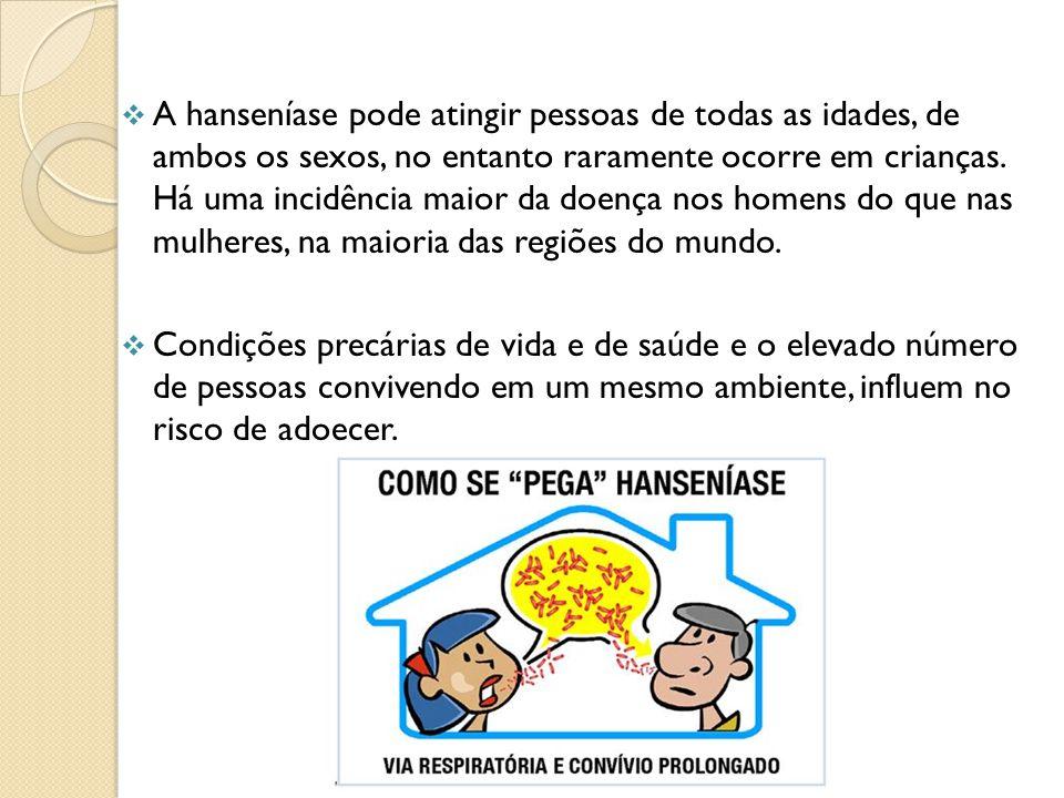 A hanseníase pode atingir pessoas de todas as idades, de ambos os sexos, no entanto raramente ocorre em crianças. Há uma incidência maior da doença nos homens do que nas mulheres, na maioria das regiões do mundo.