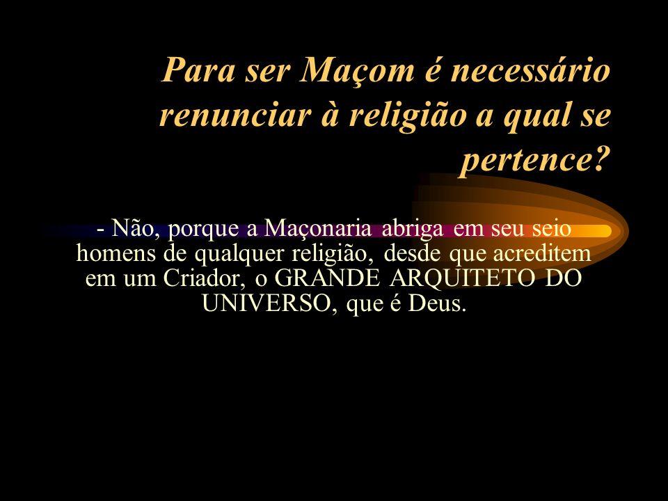Para ser Maçom é necessário renunciar à religião a qual se pertence