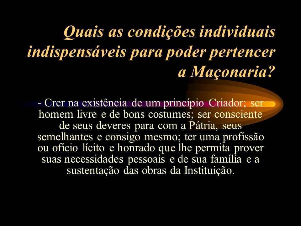 Quais as condições individuais indispensáveis para poder pertencer a Maçonaria