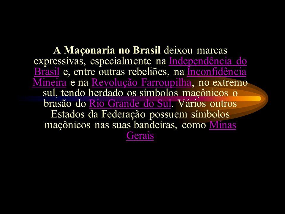 A Maçonaria no Brasil deixou marcas expressivas, especialmente na Independência do Brasil e, entre outras rebeliões, na Inconfidência Mineira e na Revolução Farroupilha, no extremo sul, tendo herdado os símbolos maçônicos o brasão do Rio Grande do Sul.