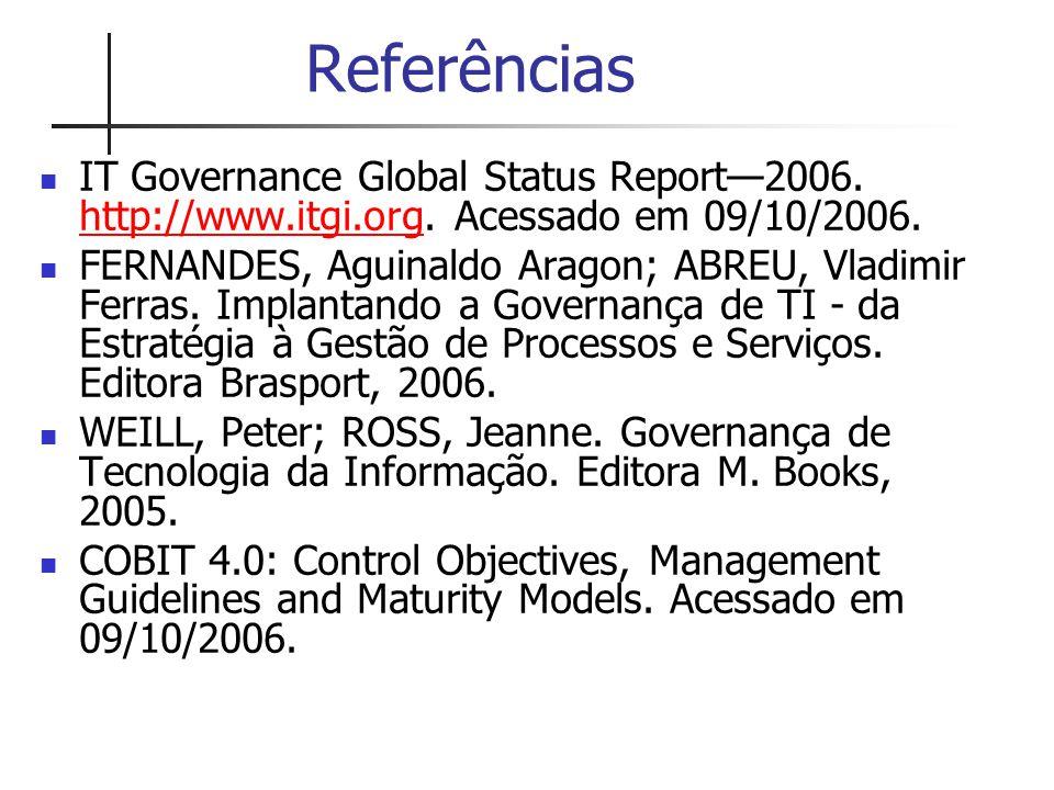 Referências IT Governance Global Status Report—2006. http://www.itgi.org. Acessado em 09/10/2006.
