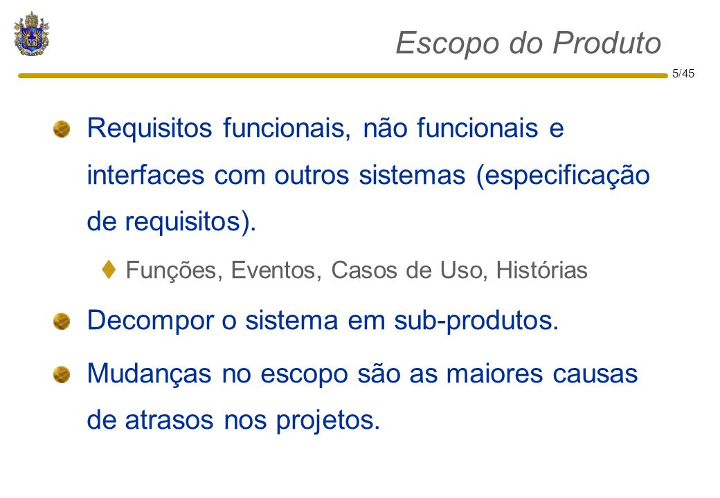 Escopo do Produto Requisitos funcionais, não funcionais e interfaces com outros sistemas (especificação de requisitos).