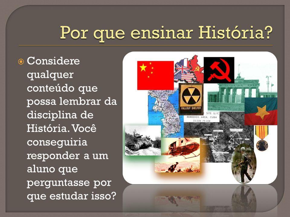 Por que ensinar História