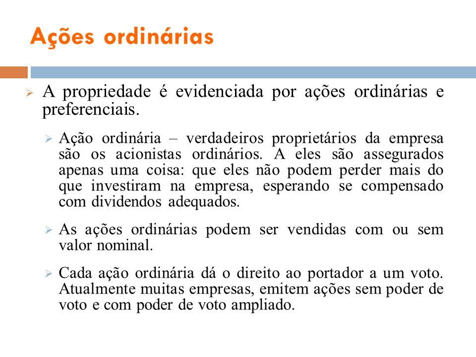 Ações ordinárias A propriedade é evidenciada por ações ordinárias e preferenciais.