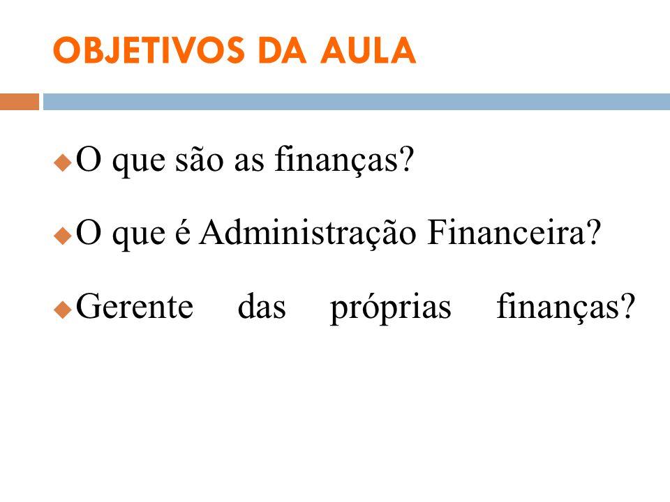 OBJETIVOS DA AULA O que são as finanças