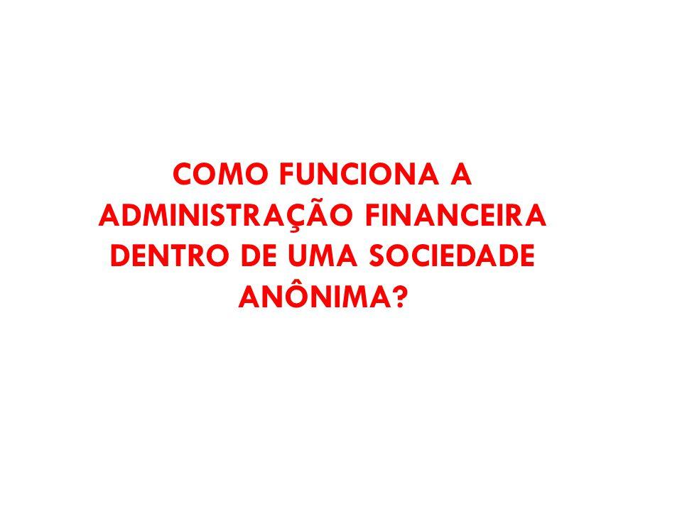 COMO FUNCIONA A ADMINISTRAÇÃO FINANCEIRA DENTRO DE UMA SOCIEDADE ANÔNIMA