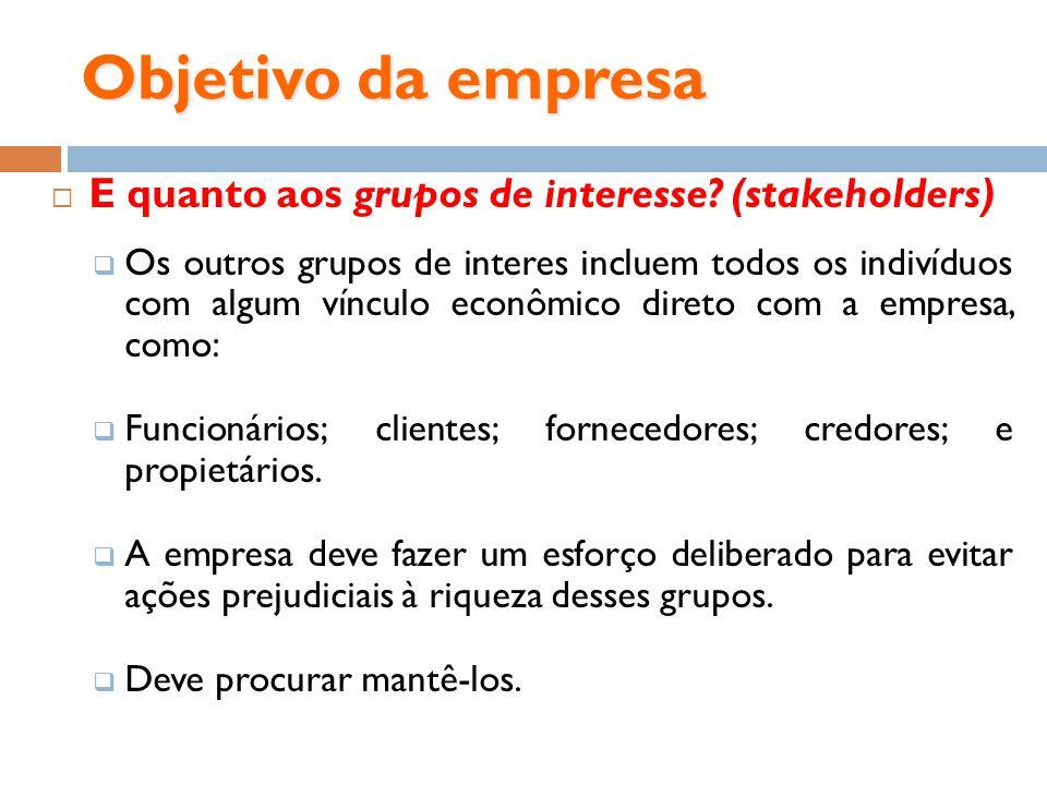 Objetivo da empresa E quanto aos grupos de interesse (stakeholders)