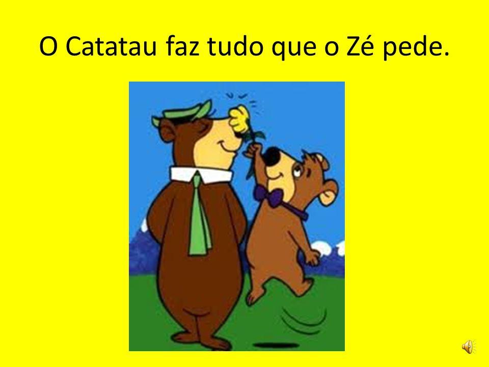 O Catatau faz tudo que o Zé pede.