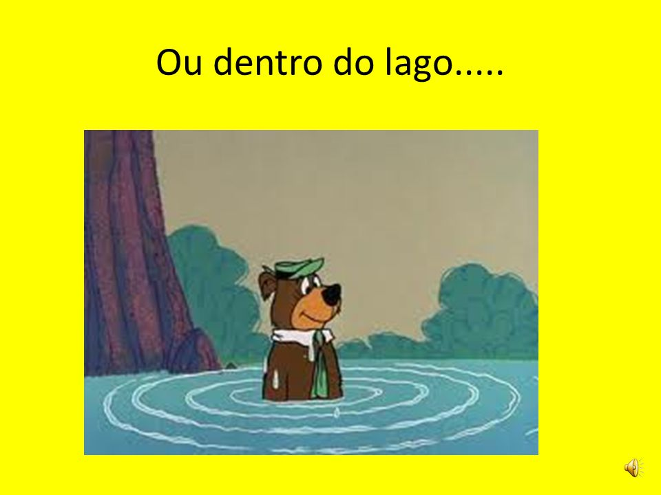 Ou dentro do lago.....