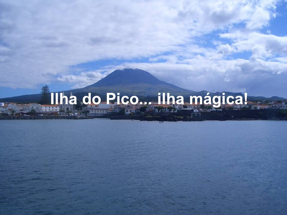 Ilha do Pico... ilha mágica!