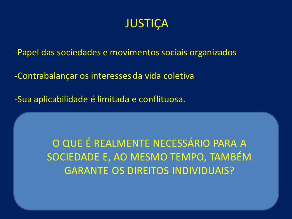 JUSTIÇA -Papel das sociedades e movimentos sociais organizados. -Contrabalançar os interesses da vida coletiva.
