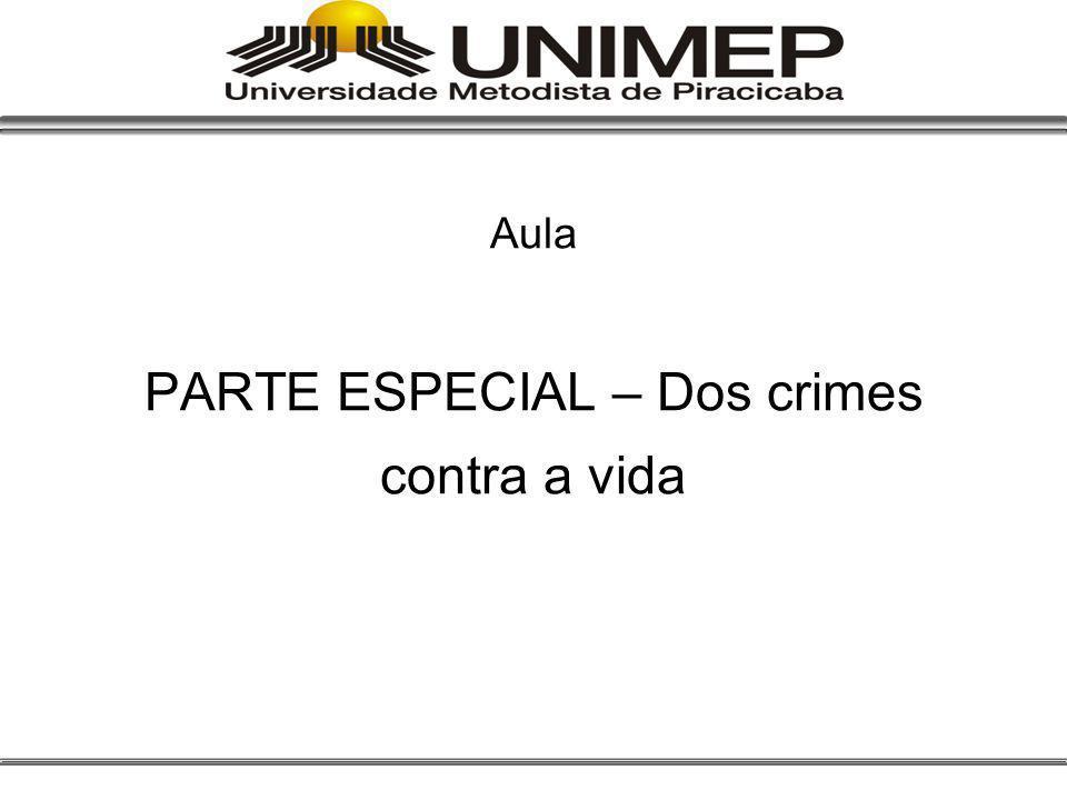 Aula PARTE ESPECIAL – Dos crimes contra a vida