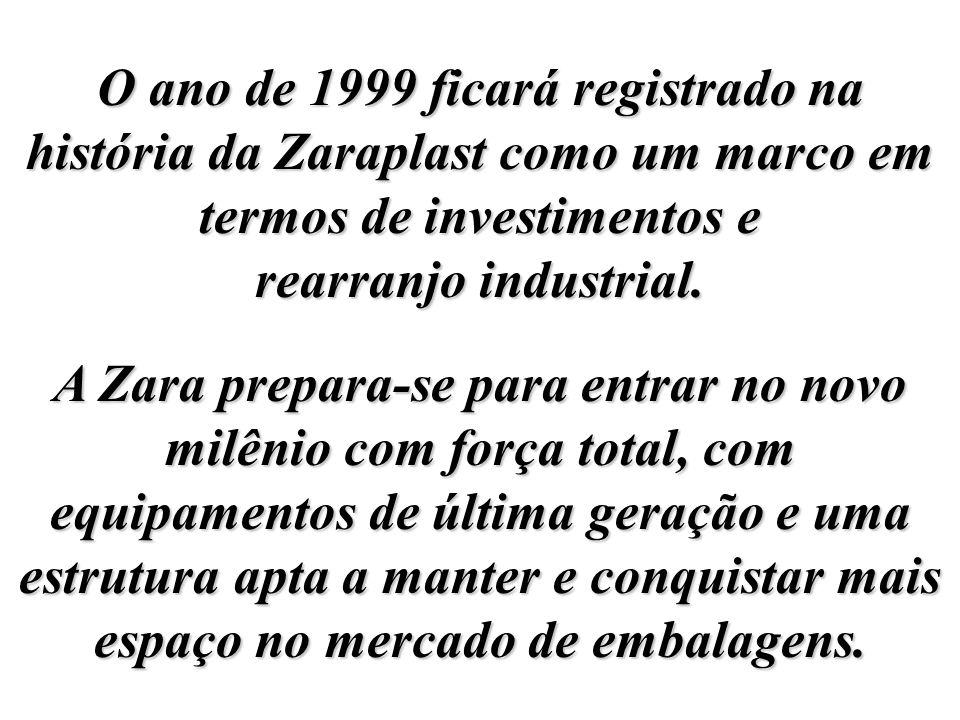 O ano de 1999 ficará registrado na história da Zaraplast como um marco em termos de investimentos e rearranjo industrial.