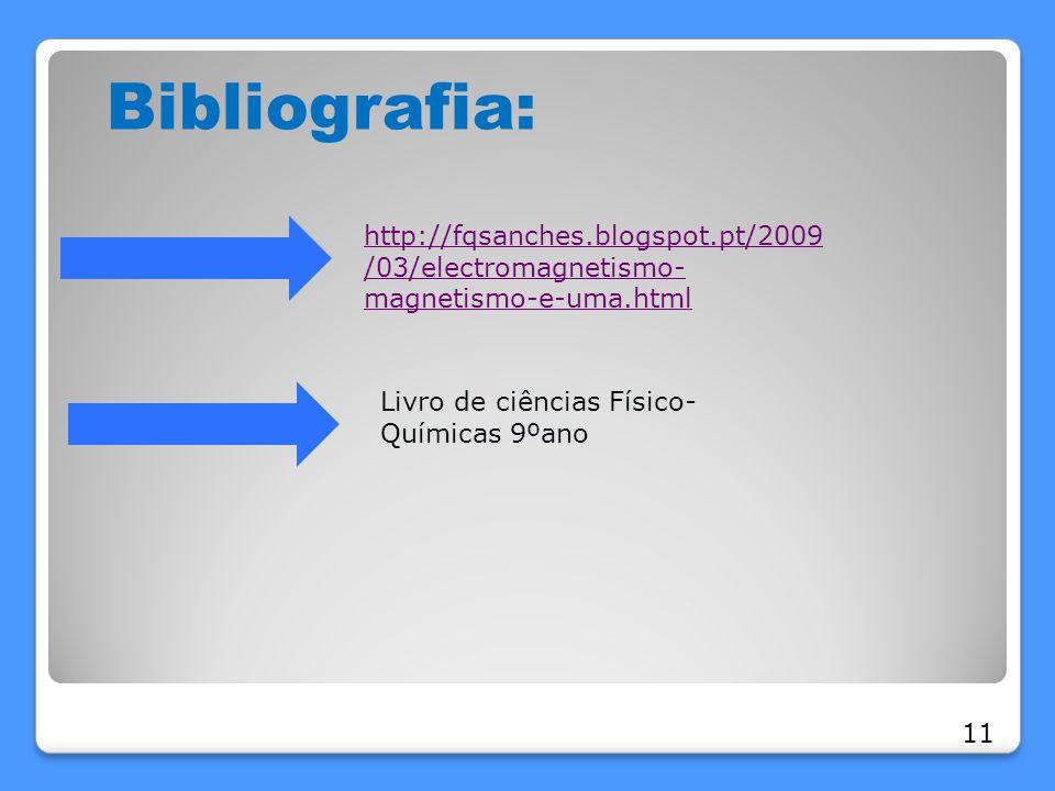 Bibliografia: http://fqsanches.blogspot.pt/2009/03/electromagnetismo-magnetismo-e-uma.html. Livro de ciências Físico-Químicas 9ºano.