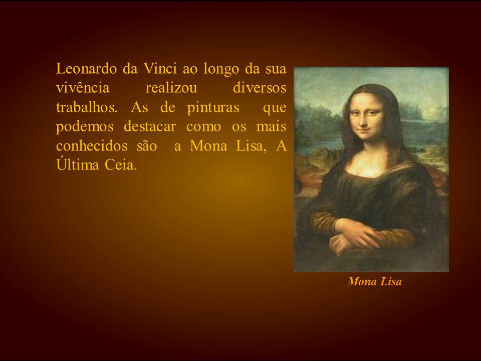 Leonardo da Vinci ao longo da sua vivência realizou diversos trabalhos