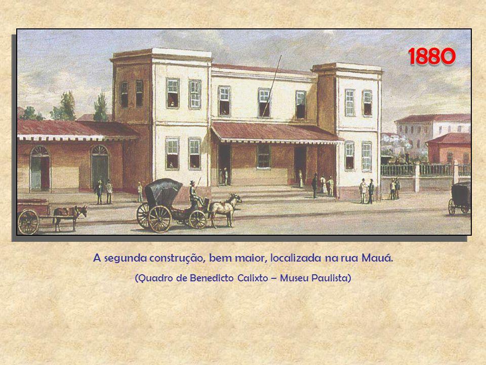 1880 A segunda construção, bem maior, localizada na rua Mauá.