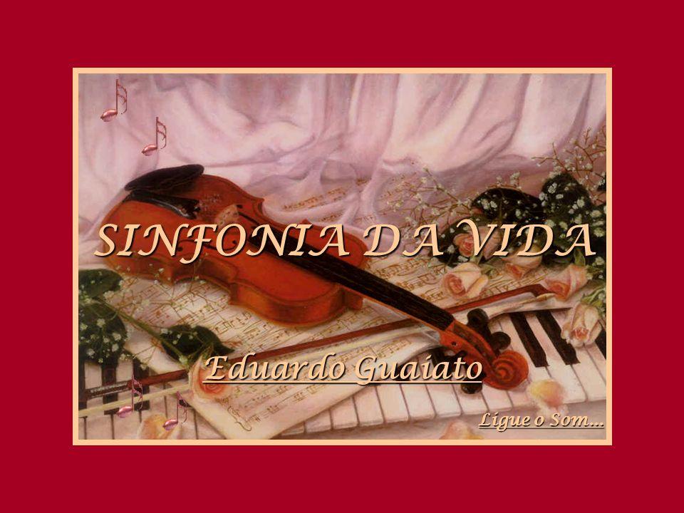 SINFONIA DA VIDA Eduardo Guaiato Ligue o Som...