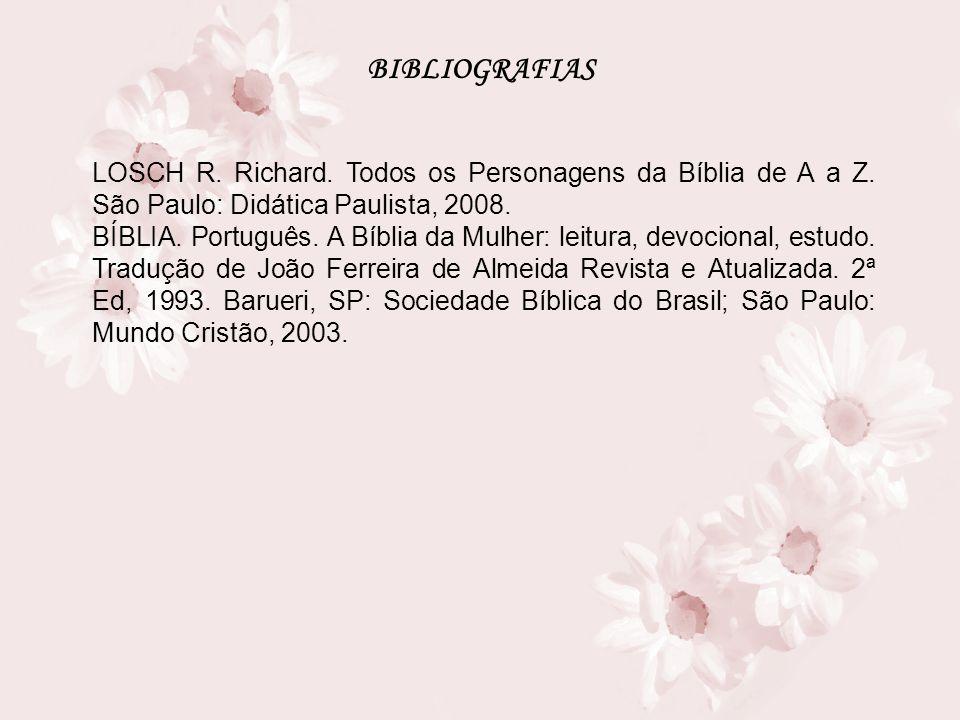 BIBLIOGRAFIAS LOSCH R. Richard. Todos os Personagens da Bíblia de A a Z. São Paulo: Didática Paulista, 2008.