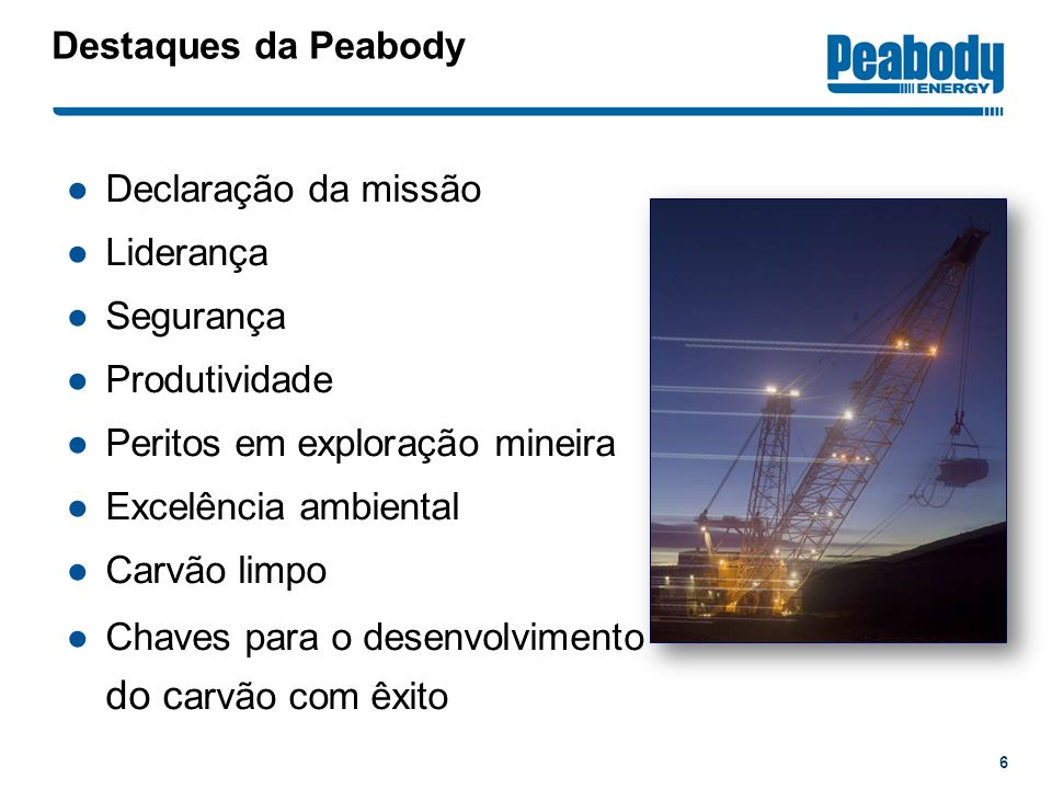 Destaques da Peabody Declaração da missão. Liderança. Segurança. Produtividade. Peritos em exploração mineira.