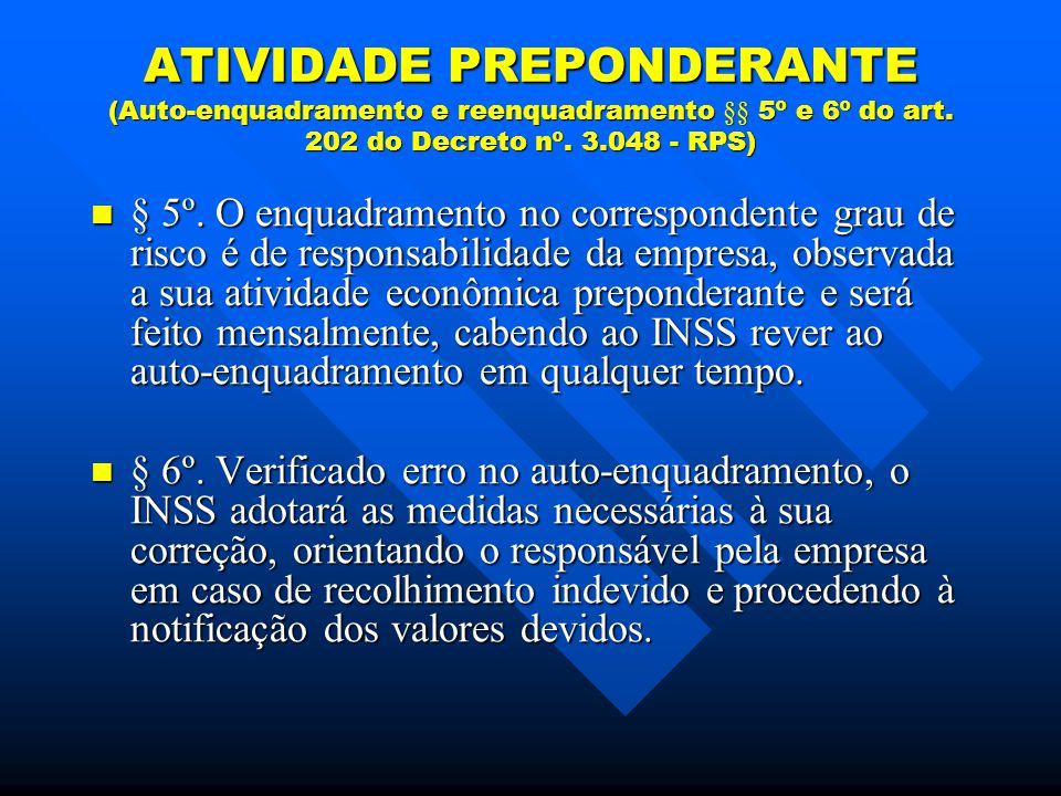 ATIVIDADE PREPONDERANTE (Auto-enquadramento e reenquadramento §§ 5º e 6º do art. 202 do Decreto nº. 3.048 - RPS)