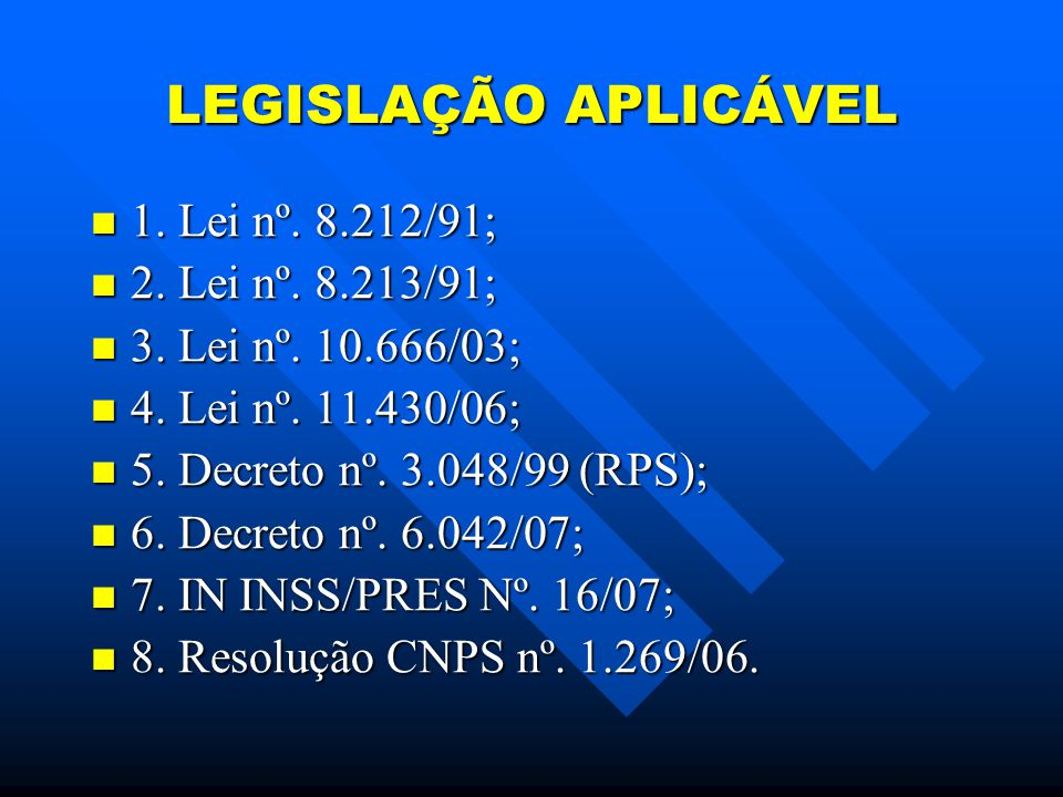 LEGISLAÇÃO APLICÁVEL 1. Lei nº. 8.212/91; 2. Lei nº. 8.213/91;
