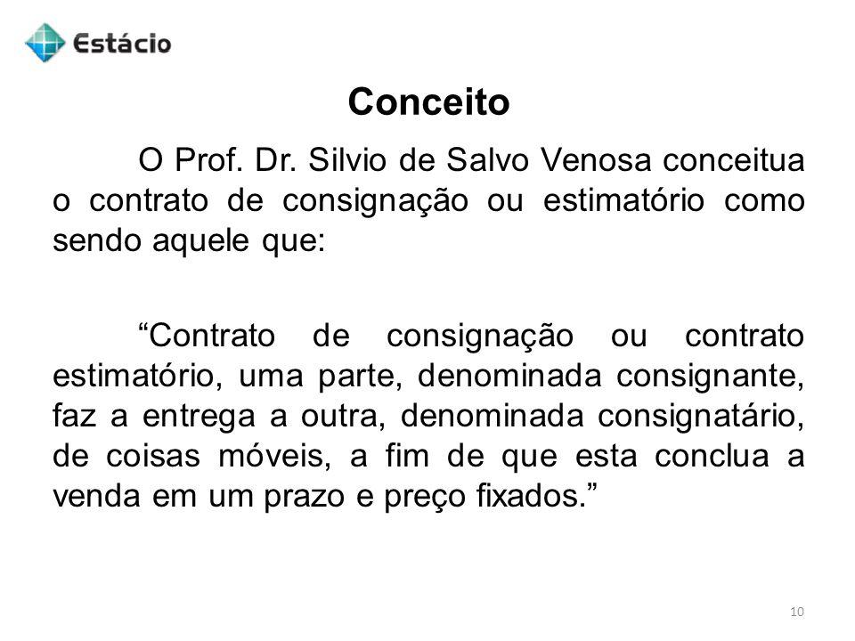 Conceito O Prof. Dr. Silvio de Salvo Venosa conceitua o contrato de consignação ou estimatório como sendo aquele que:
